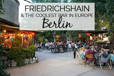 Berlin: Friedrichshain & The COOLEST Bar in Europe • The Overseas Escape