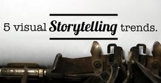 5 Visual Storytelling Trends to Watch Out For in 2016