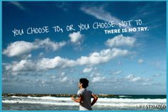 You choose to, or you choose not to.  There is NO Try.