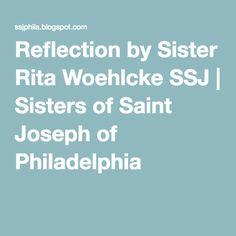 Reflection by Sister Rita Woehlcke SSJ | Sisters of Saint Joseph of Philadelphia
