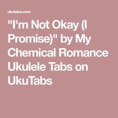"""""""I'm Not Okay (I Promise)"""" by My Chemical Romance Ukulele Tabs on UkuTabs"""