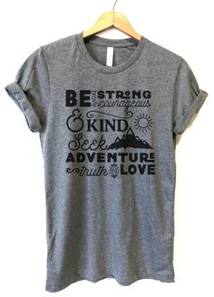 4e228cad9 Be Brave Strong Courageous and Kind Seek Adventure Truth and Love, Wife  Gift, Ladies Shirts, Ladies Unisex T-Shirt, Long Sleeve T-Shirt