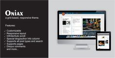 Oniax - Responsive Tumblr Theme . Oniax is a grid-based responsive theme with focus on content and ease of use. It's installation is super easy for even novice users and at the same time it provides plenty of customization options for you to play with. You will be amazed at how much difference small changes can make to overall