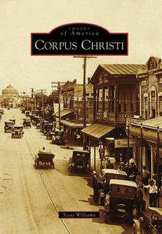 Corpus Christi (TX) (Images of America) (Images of America (Arcadia Publishing)) by Scott Williams need to remember to buy this!