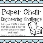Engineering Challenge:  Can you create a chair that can hold a stuffed animal using only paper and tape? $    Materials: (per pair or group)    Copy pape...