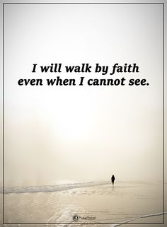 I will walk by faith even when I cannot see. #powerofpositivity #positivewords #positivethinking #inspirationalquote #motivationalquotes #quotes #life #love #hope #faith #respect #walk