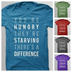 You're Hungry. They're Starving. There's A Difference t-shirt by @Feed Just One