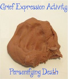 "Grief Expression Play Dough Activity (Personifying ""Death"") • Goals: Increase self-expression, processing and exposure • This activity is appropriate for clients who internalize their emotions and..."