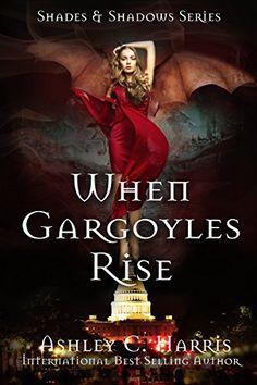 When Gargoyles Rise (Shades and Shadows Book 1) by [Harris, Ashley C.]