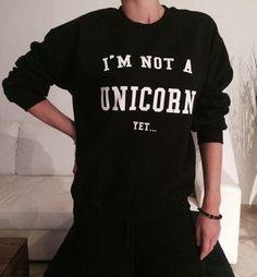 I'm not a unicorn yet sweatshirt jumper tumblr by stupidstyle