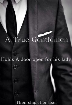 """Haha :) I read this to my boyfriend and he said """"Yep, that's me, a true gentleman! Vrai Gentleman, Southern Gentleman, Gentleman Style, Love Quotes, Funny Quotes, Quotes Quotes, Cheeky Quotes, Flirty Quotes, Texts"""