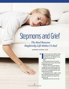 "Stepfamilies are born out of loss. We spend a lot of time and energy trying to understand how children and their parents feel, but what about stepmothers? Brenda Snyder, LCSW, explains why a stepmom's sadness is justified (but rarely validated). Learn the stages of stepmother grief and how to accept and reframe your own pain in her article ""Stepmoms and Grief: The Real Reasons Stepfamily LIfe Makes Us Sad"""