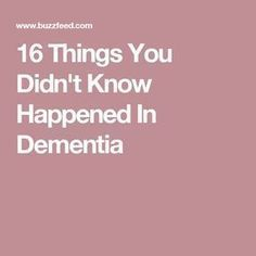 16 things you didn't know happened in #dementia: