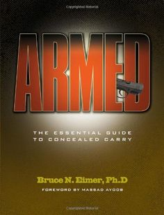 Armed - The Essential Guide to Concealed Carry by Bruce N. Eimer Ph D. Save 44 Off!. $14.11. Publication: June 30, 2012