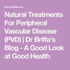 Natural Treatments For Peripheral Vascular Disease (PVD) | Dr Briffa's Blog - A Good Look at Good Health