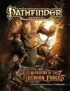 Pathfinder Module: Wardens of the Reborn Forge (PFRPG) | Book cover and interior art for Pathfinder Roleplaying Game - PFRPG, 3rd Edition, 3E, 3.x, 3.0, 3.5, 3.75, Role Playing Game, RPG, Open Game License, OGL, Paizo Inc. | Create your own roleplaying game books w/ RPG Bard: www.rpgbard.com | Not Trusty Sword art: click artwork for source