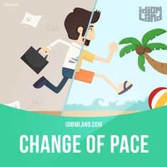"""""""Change of pace"""" is a change from one type of activity to another. Example: After six hours at my desk I need a change of pace, so I'm going for a swim. Get our apps for learning English: learzing.com"""
