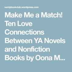 Make Me a Match! Ten Love Connections Between YA Novels and Nonfiction Books by Oona Marie Abrams | Nerdy Book Club