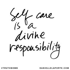 Self care is a divine responsibility.