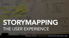 EXPERIENCE MAP: Storymapping the User Experience by Donna Lichaw via slideshare