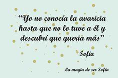 Una de las frases de este hermoso libro que quedo tatuada en mi corazón... La magia de ser Sofia.. BetaCoqueta