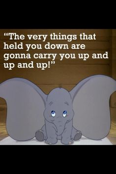 """4) Dumbo (1941) watched 1/30/14 ~""""The very things that held you down are gonna carry you up and up and up!"""" This is a good quote said by Dumbo's little mouse friend."""