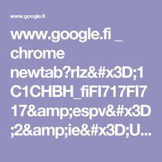 www.google.fi _ chrome newtab?rlz=1C1CHBH_fiFI717FI717&espv=2&ie=UTF-8