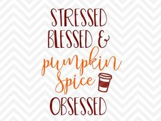 Stressed Blessed and Pumpkin Spice Obsessed Pumpkin Spice Latte Fall Pumpkin Thanksgiving SVG file - Cut File - Cricut projects - cricut ideas - cricut explore - silhouette cameo projects - Silhouette by KristinAmandaDesigns on Etsy