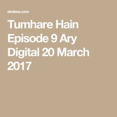 Tumhare Hain Episode 9 Ary Digital 20 March 2017