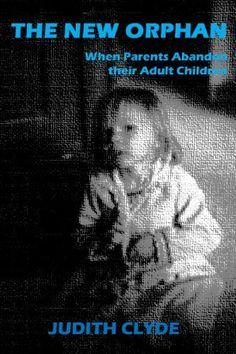 The New Orphan:  When Parents Abandon Their Adult Children, http://www.amazon.com/dp/B005CI6YYG/ref=cm_sw_r_pi_awdm_6fjcvb0MA1P3S