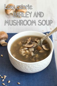 This light and healthy barley and mushroom soup is super low calorie - only 50 cals a bowl!