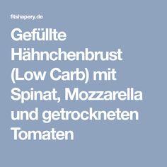Gefüllte Hähnchenbrust (Low Carb) mit Spinat, Mozzarella und getrockneten Tomaten