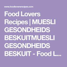 Food Lovers Recipes   MUESLI GESONDHEIDS BESKUITMUESLI GESONDHEIDS BESKUIT - Food Lovers Recipes Muesli, Lovers, Recipes, Food, Granola, Recipies, Essen, Meals, Ripped Recipes