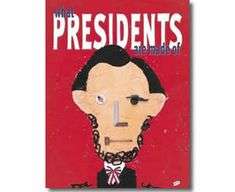 "{What Presidents Are Made Of by Hanoch Piven} ""This book is a simple book that brings together a collection of presidential anecdotes that will probably make you laugh more than your kids but trust me they'll still enjoy it."""