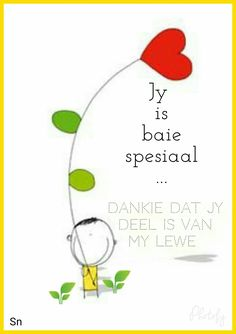 Jy is baie spesiaal, dankie dat jy deel is van my lewe Birthday Wishes, Birthday Cards, Baie Dankie, Afrikaanse Quotes, Goeie More, Uplifting Messages, Special Quotes, Deep Thoughts, Positive Quotes