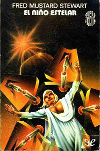 El niño estelar, Fred Mustard Stewart. Martínez Roca, Super Ficción (1ª época) número 52, 1980. Star Child.  Cubierta, de Salinas Blanch