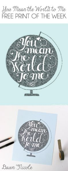 """Free Print of the Week: Hand-Lettered """"You Mean the World to Me"""" Print   bydawnnicole.com"""