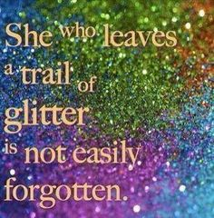 She who leaves a trail of glitter is not easily forgotten. Yup, this is totally me. Plus, glitter stays in the carpet for fucking ever! Great Quotes, Quotes To Live By, Me Quotes, Motivational Quotes, Inspirational Quotes, Diva Quotes, Cover Quotes, Sparkle Quotes, Bling Quotes