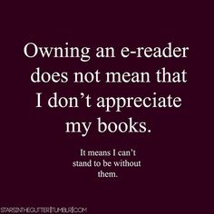 What a good justification for an e-reader!