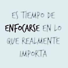 It Is time to focus On what Really important Favorite Quotes, Best Quotes, Life Quotes, Motivational Quotes, Inspirational Quotes, Spanish Quotes, Amazing Quotes, Positive Vibes, Sentences
