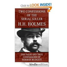 Amazon.com: Two Confessions of the Serial Killer H.H. Holmes (Illustrated) eBook: Herman Webster Mudgett (aka H.H. Holmes), Fred Clarke, Joshua E. McClenahan: Kindle Store