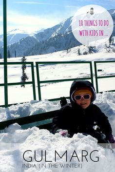 10 Things to do with Kids in Gulmarg, India (in the winter). We pick our top 10 activities for families to enjoy in Indias premier ski resort, Gulmarg, Jammu and Kashmir.
