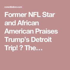 Former NFL Star and African American Praises Trump's Detroit Trip! ⋆ The…