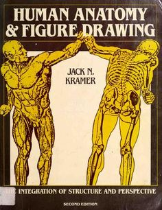 HUMAN ANATOMY AND FIGURE DRAWING  THE INTEGRATTON OF STRUCTURE AND PERSPECTEVE JACK N. KRAMER