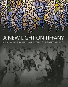 A New Light on Tiffany Clara Driscoll and the Tiffany Girls