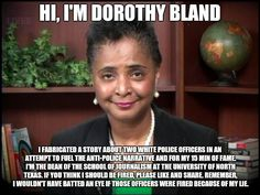 Liberal college professor lied and said two white police officers racially profiled her. Fortunately, dash cam proved she was LYING! I hope they sue her for libel! http://www.foxnews.com/us/2015/11/02/dashcam-video-undermines-texas-profs-claim-racial-profiling-says-chief/?intcmp=trending