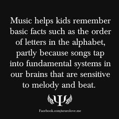 Music helps kids remember basic facts such as the order of letters in the alphabet, partly because songs tap into fundamental systems in our brains that are sensitive to melody and beat.