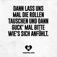 Then let's switch roles and then look bit Dann lass uns mal die Rollen tauschen und dann guck' mal bitte wie's sich anfühlt. – VISUAL STATEMENTS® Then let's switch roles and then please see how it feels. Some Quotes, Best Quotes, Osho, German Quotes, True Words, Faith Quotes, Word Pictures, True Stories, Relationship Quotes