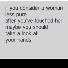 if u consider a woman less pure. .