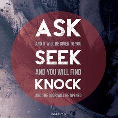 Luke 11:9-10                                                                                                                                                                                 Mehr